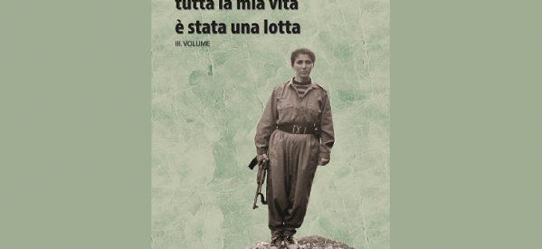 """Esce il 3.Volume del libro di Sakine Cansiz """"Tutta la mia vita è stata una lotta"""""""