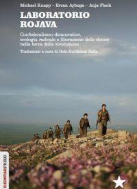 LABORATORIO ROJAVA- Confederalismo democratico, ecologia radicale e liberazione delle donne nella terra della rivoluzione